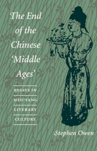 The End of the Chinese 'Middle Ages': Essays in Mid-Tang Literary Culture