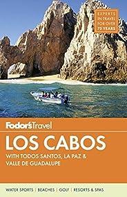 Fodor's Los Cabos: with Todos Santos, La Paz & Valle de Guadalupe (Full-color Trave