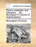 Poems, Pastorals, and Dialogues by Murroghoh O Connor of Aughanagraun, Murroghoh O'Connor, 1170089860
