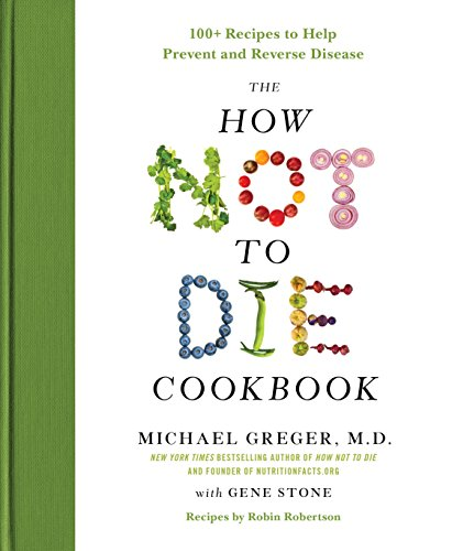 The How Not to Die Cookbook: 100+ Recipes to Help Prevent and Reverse Disease PDF