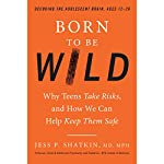 Born to Be Wild: Why Teens Take Risks, and How We Can Help Keep Them Safe | Jess Shatkin