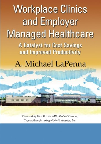 Workplace Clinics And Employer Managed Healthcare  A Catalyst For Cost Savings And Improved Productivity