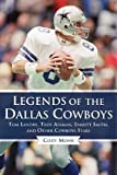 img - for Legends of the Dallas Cowboys: Tom Landry, Troy Aikman, Emmitt Smith, and Other Cowboys Stars (Legends of the Team) book / textbook / text book
