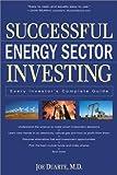 Successful Energy Sector Investing, Joe Duarte, 0761535640