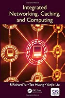 Integrated Networking, Caching, and Computing Front Cover