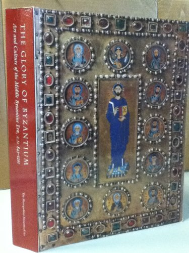 The Glory of Byzantium: Art and Culture of the Middle Byzantine Era, A.D. 843-1261