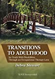 Transitions to Adulthood for Youth with Disabilities Through an Occupational Therapy Lens 1st Edition