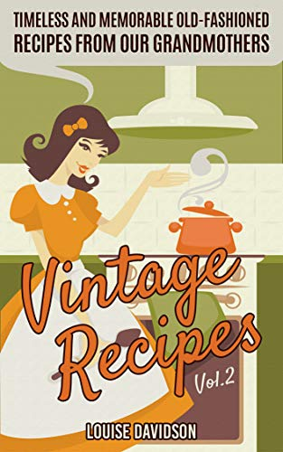 Vintage Recipes Vol. 2: Timeless and Memorable Old-Fashioned Recipes from Our Grandmothers (Lost Recipes Vintage Cookbooks) by [Davidson, Louise]