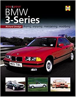 You & Your BMW 3-Series: Buying, enjoying, maintaining