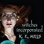 Witches Incorporated: Rogue Agent, Book 2 | K. E. Mills