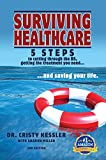 Surviving Healthcare: 5 STEPS to Cutting Through the BS, Getting the Treatment You Need, and Saving Your Life