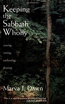 Keeping the Sabbath Wholly: Ceasing, Resting, Embracing, Feasting by [Dawn, Marva J.]
