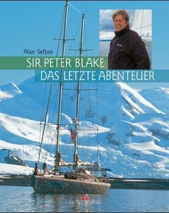 Sir Peter Blake - das letzte Abenteuer