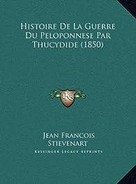 Histoire de La Guerre Du Peloponnese Par Thucydide (1850) par Jean-François Stiévenart