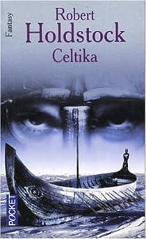 Codex Merlin, Tome 1 : Celtika par Holdstock