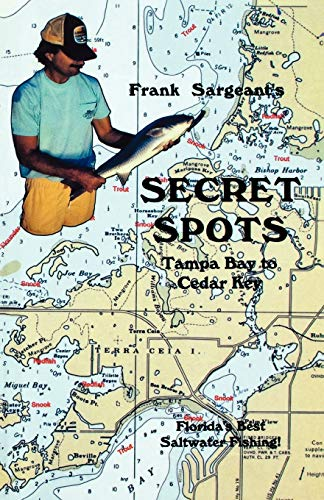 Secret Spots--Tampa Bay to Cedar Key: Tampa Bay to Cedar Key: Florida's Best Saltwater Fishing Book 1 (Coastal Fishing Guides) (Best Fishing Spots In The Keys)