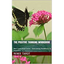 The Positive Thinking Workbook: New Lunch Read Series - Overcoming Roadblocks to Happiness