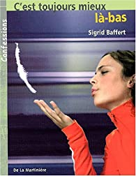 C'est toujours mieux là-bas par Sigrid Baffert