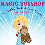 Magic Toyshop: My Magical Teddy and Other Stories | Jessie Little