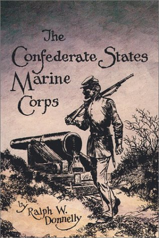 The Confederate States Marine Corps: The Rebel Leathernecks