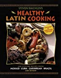 Image of Steven Raichlen's Healthy Latin Cooking: 200 Sizzling Recipes from Mexico, Cuba, The Caribbean, Brazil, and Beyond