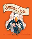 Spinster Goose, Lisa Wheeler, 1416925414