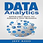 Data Analytics: Applicable Data Analysis to Advance Any Business Using the Power of Data Driven Analytics | Jeff Reed