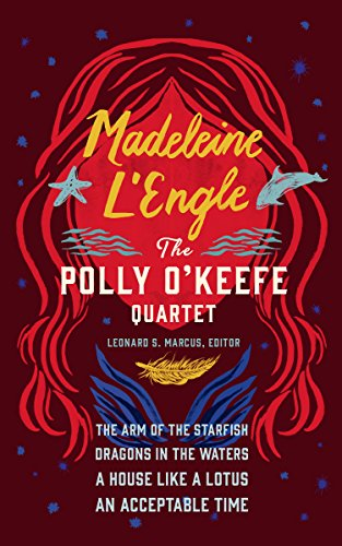 Madeleine L'Engle: The Polly O'Keefe Quartet: The Arm of the Starfish / Dragons in the Waters / A House Like a Lotus / An Acceptable Time (The Library of America)