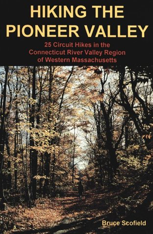 Hiking the Pioneer Valley : 25 Circuit Hikes in the Connecticut River Valley Region of Western Massachusetts