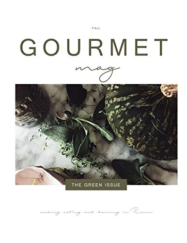 Gourmet Mag - The Green Issue - Fall: cooking eating and dancing in Rome by Claudia Rinaldi