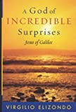 A God of Incredible Surprises: Jesus of Galilee (Celebrating Faith: Explorations in Latino Spirituality and Theology), Virgilio Elizondo, 0742533883