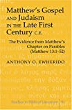 Matthew's Gospel and Judaism in the Late First Century C.E : The Evidence from Matthew's Chapter on Parables (Matthew 13:1-52), Ewherido, Anthony, 0820479381
