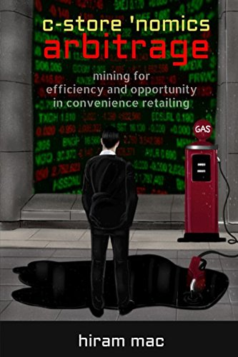 Read Online c-store 'nomics arbitrage: mining for efficiency and opportunity in convenience retailing ebook