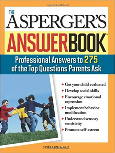 Resultado de imagem para the asperger's answer book the top 275 questions parents ask nd back cover