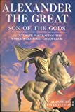 img - for Alexander the Great: Son of the Gods - An Intimate Portrait of the World's Greatest Conqueror book / textbook / text book