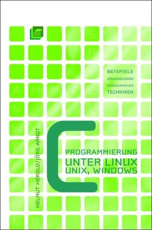 C-Programmierung unter Linux/UNIX/Windows: Beispiele, Anwendungen, Programmiertechniken