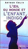 L'Oeil du monde et l'Enfant indigo par Colin