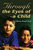 Through the Eyes of a Child, William Tuck, 0595268110
