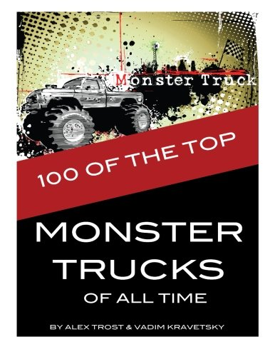 Download 100 of the Top Monster Trucks of All Time pdf epub