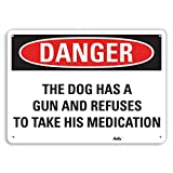 PetKa Signs and Graphics PKFO-0165-NA_14x10''The Dog has a gun and refuses to take his medication'' Aluminum Sign, 14'' x 10''