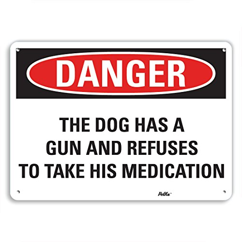 PetKa Signs and Graphics PKFO-0165-NA_14x10''The Dog has a gun and refuses to take his medication'' Aluminum Sign, 14'' x 10'' by Petka Signs and Graphics