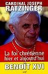 Foi chretienne - hier et aujourd'hui par Benoît XVI