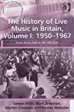 The History of Live Music in Britain, 1950-1967 : From the Dance Hall to the 100 Club, Cloonan, Martin and Frith, Simon, 1409422801