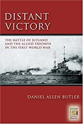 Distant Victory: The Battle of Jutland And the Allied Triumph in the First World War