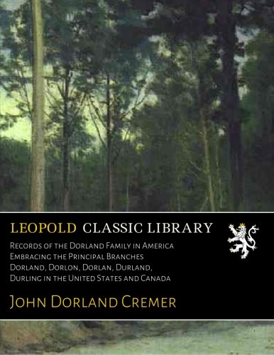 Records of the Dorland Family in America Embracing the Principal Branches Dorland, Dorlon, Dorlan, Durland, Durling in the United States and Canada pdf epub