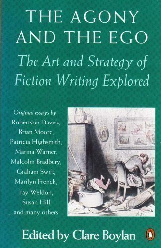 Agony and the Ego: The Art and Strategy of Fiction Writing Explained