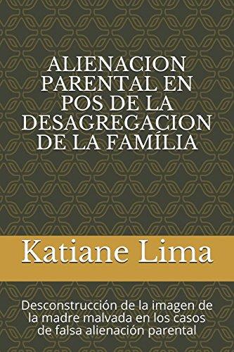 ALIENACION PARENTAL EN POS DE LA DESAGREGACION DE LA FAMÍLIA:: Desconstrucción de la imagen de la madre malvada en los casos de falsa alienación parental (Spanish Edition) pdf epub