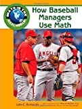 img - for How Baseball Managers Use Math (Math in the Real World) book / textbook / text book