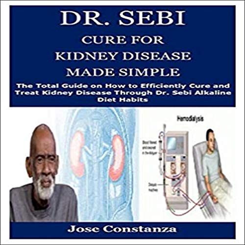 Dr. Sebi Cure for Kidney Disease Made Simple: The