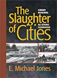 The Slaughter of Cities, E. Michael Jones, 1587317753